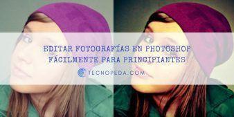 Tutorial Photoshop para editar fotografías fácilmente