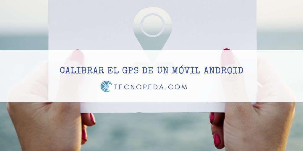 Calibrar el GPS Android