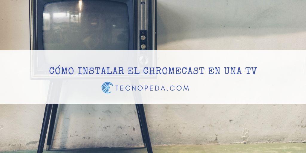 Instalar el Chromecast