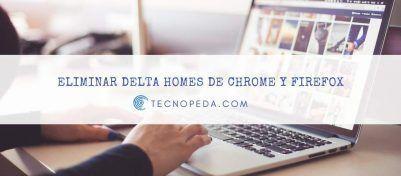 Eliminar Delta Homes de Firefox y Chrome