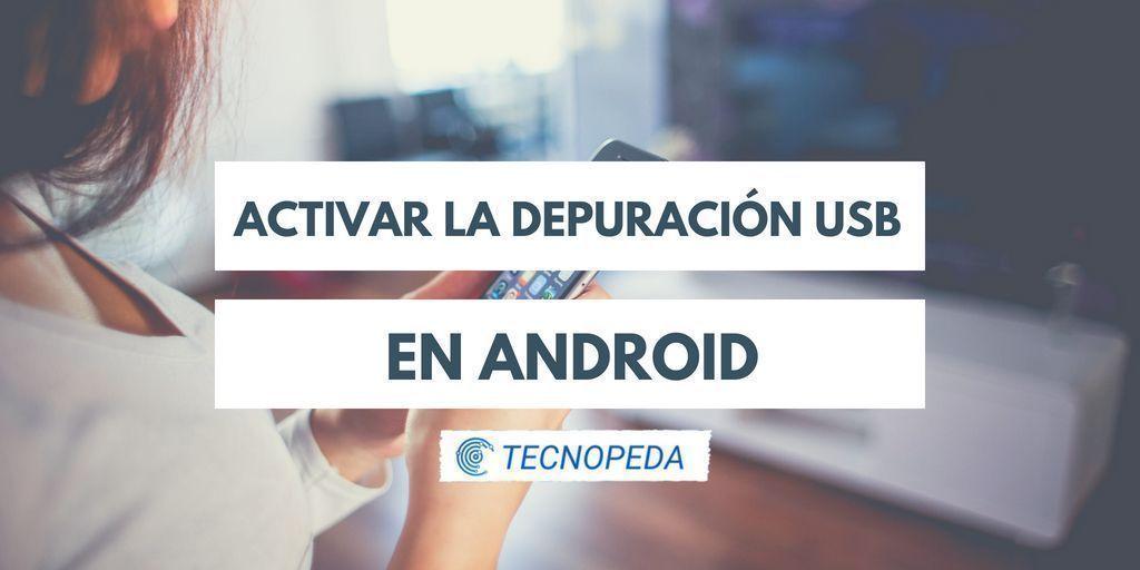 Activar la Depuración USB en Android