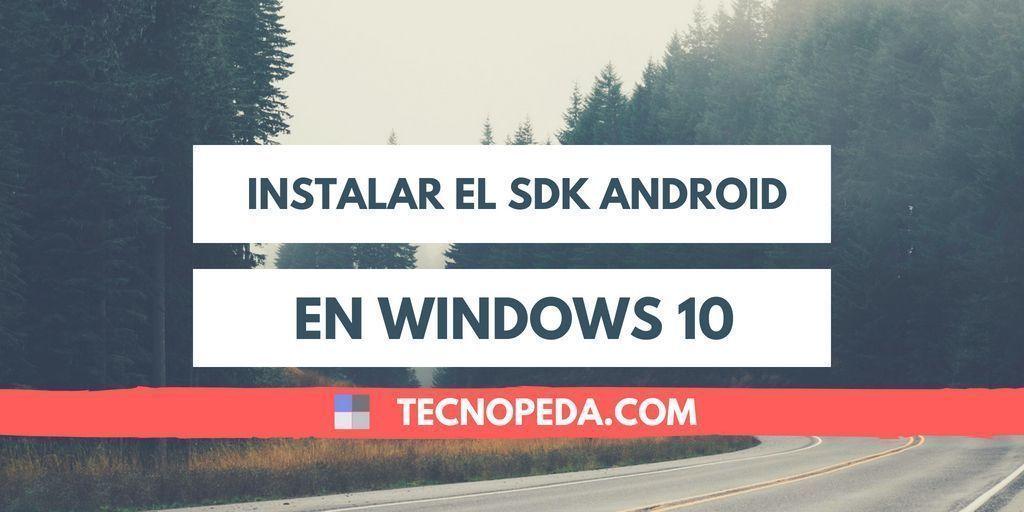 Instalar el SDK Android en Windows 10