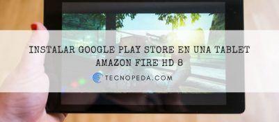 Instalar Google Play Store en una tablet Amazon Fire HD 8