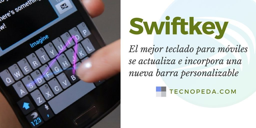 Swiftkey actualiza su teclado incorporando una barra personalizable