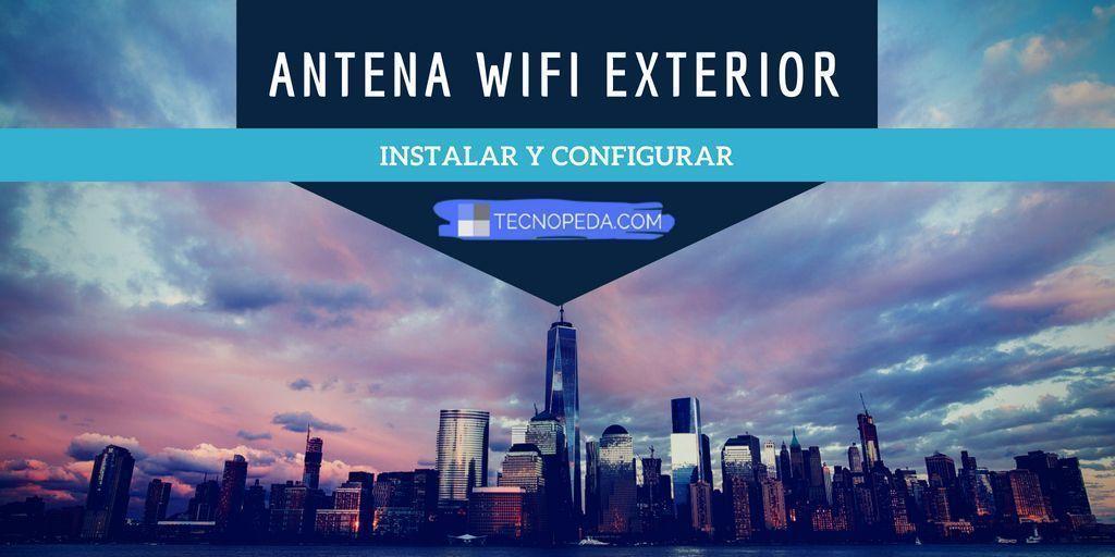 Instalar y configurar una antena wifi exterior