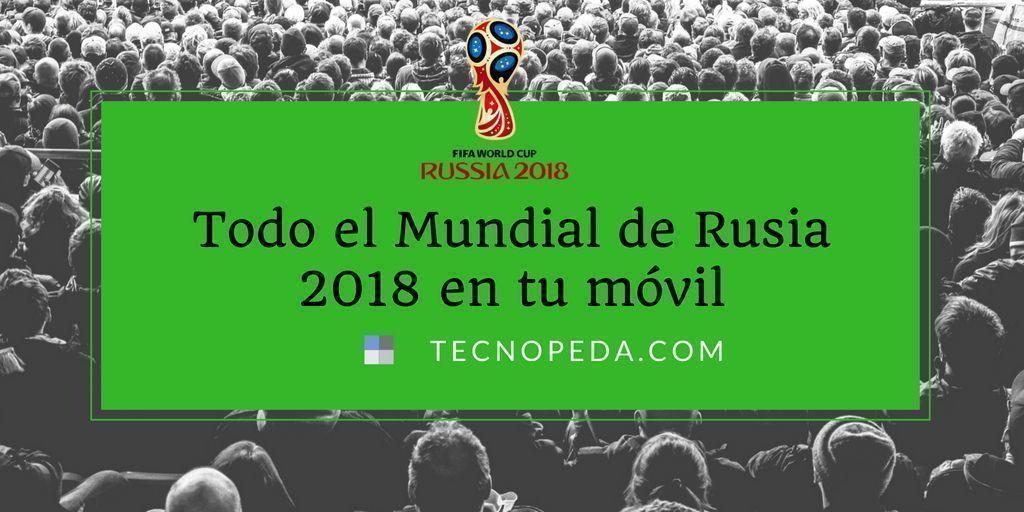 Todo el Mundial de Rusia 2018 en el móvil