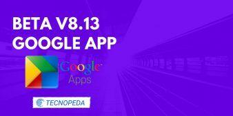 Nueva Beta de Google App