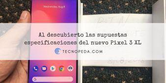Las supuestas especificaciones del Pixel 3 XL al descubierto