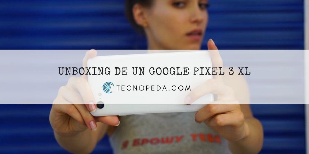 Unboxing de un Google Pixel 3 XL