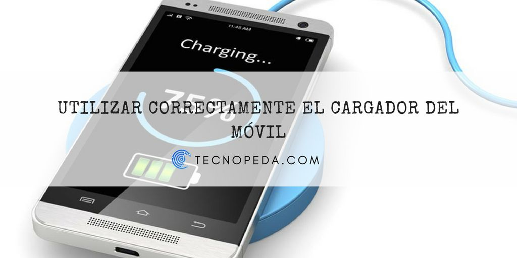 Utilizar correctamente el cargador de un móvil