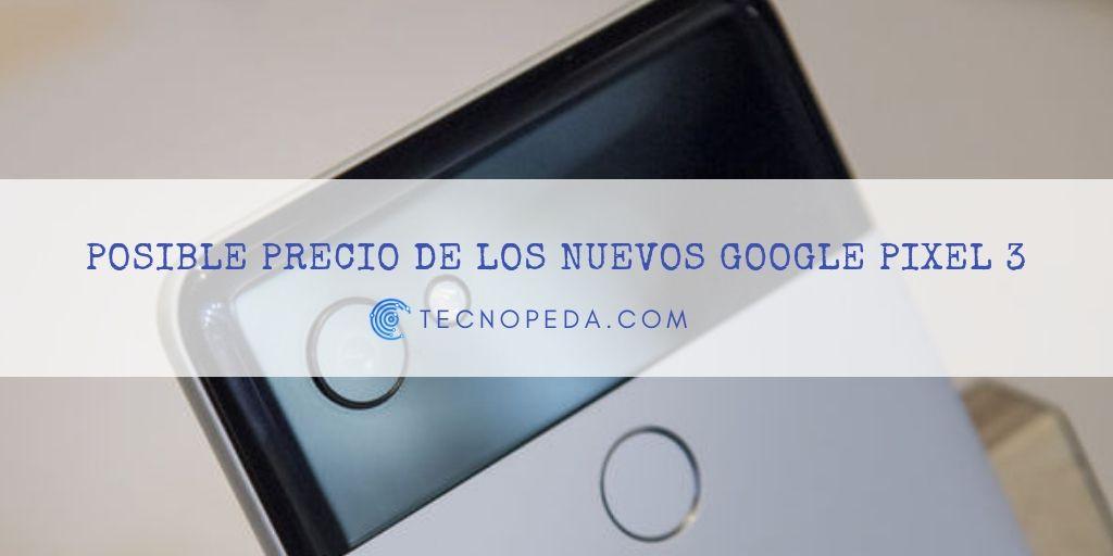 Posible precio de los nuevos Google Pixel 3