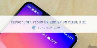 Reproducir vídeo en 1440p60 HRD en un Pixel 3 XL