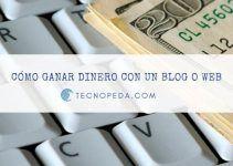 Cómo ganar dinero con un blog o página web