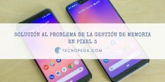 Solución al fallo de la gestón de memoria en Pixel 3