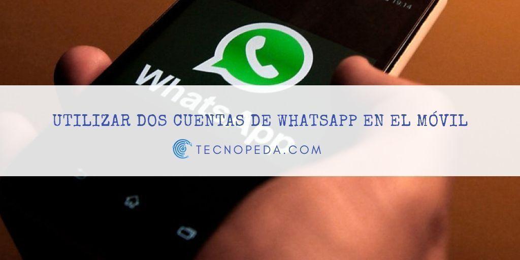 Utilizar dos cuentas de whatsapp en el mismo móvil