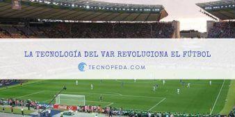 La tecnología del VAR está revolucionando el fútbol