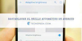 Restablecer el brillo automático de la pantalla en Android