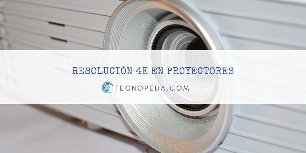 Resolución nativa 4k en proyectores