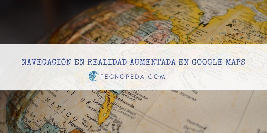 Navegación en Realidad Aumentada en Google Maps