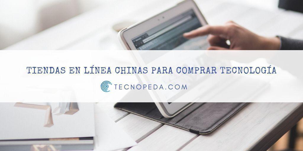 Comprar Tecnología desde México en tiendas Chinas