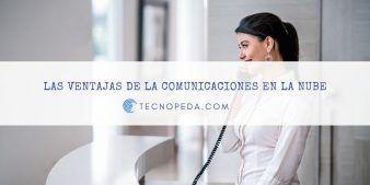 Las ventajas de las comunicaciones en la nube