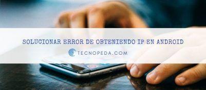 Solucionar Error de Obteniendo IP en Android