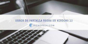 Solucionar el Error de Pantalla negra en Windows 10