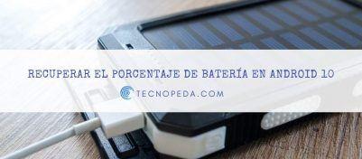 Recuperar el porcentaje de batería en ajustes rápidos de android 10